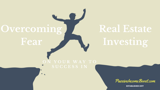 Overcoming Fear to Success in Real Estate Investing